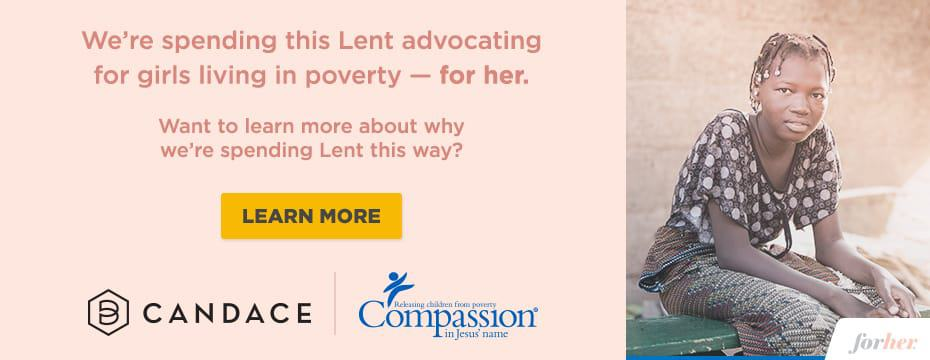 We're spending this Lent advocating for girls living in poverty - for her. Learn More.
